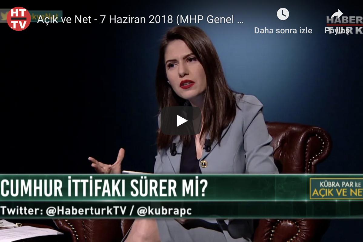 Açık ve Net - 7 Haziran 2018 (MHP Genel Başkan Yardımcısı Celal Adan)